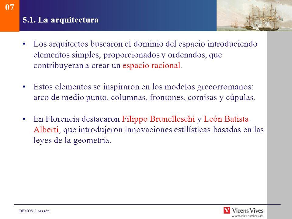 DEMOS 2 Aragón 5.1. La arquitectura Los arquitectos buscaron el dominio del espacio introduciendo elementos simples, proporcionados y ordenados, que c