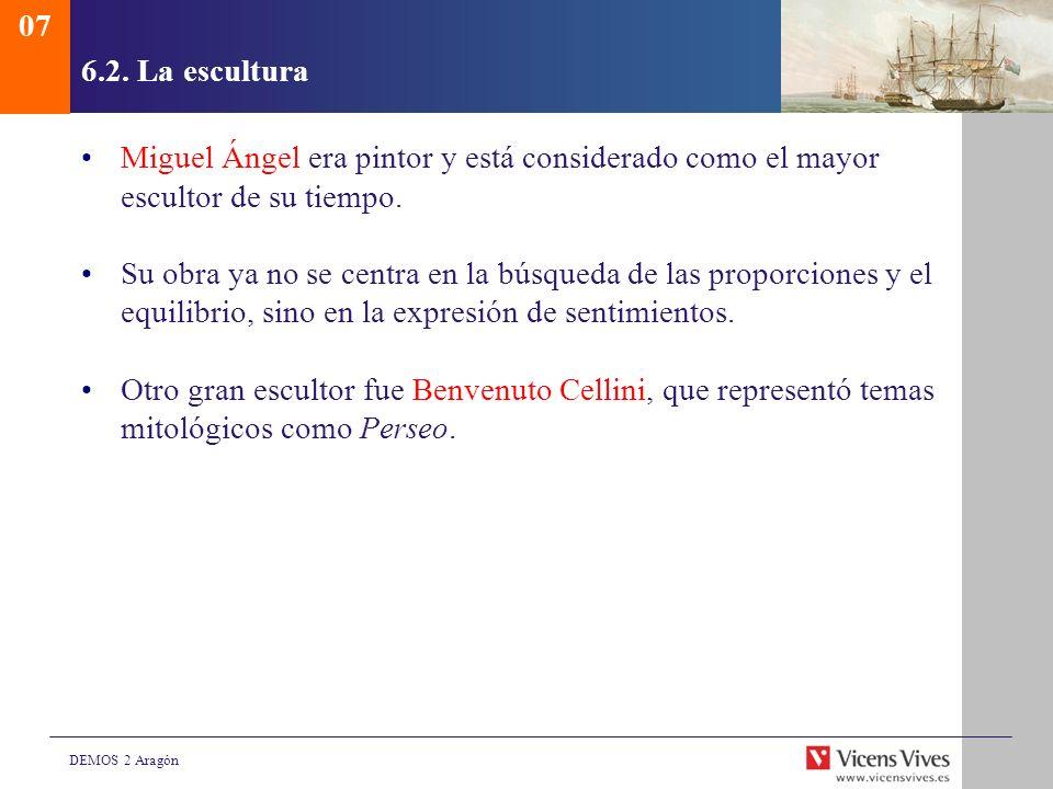 DEMOS 2 Aragón 6.2. La escultura Miguel Ángel era pintor y está considerado como el mayor escultor de su tiempo. Su obra ya no se centra en la búsqued