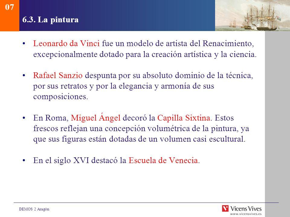 DEMOS 2 Aragón 6.3. La pintura Leonardo da Vinci fue un modelo de artista del Renacimiento, excepcionalmente dotado para la creación artística y la ci