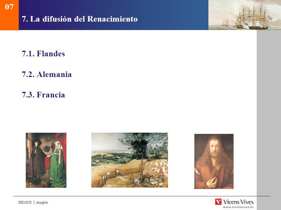 DEMOS 2 Aragón 7. La difusión del Renacimiento 7.1. Flandes 7.2. Alemania 7.3. Francia 07