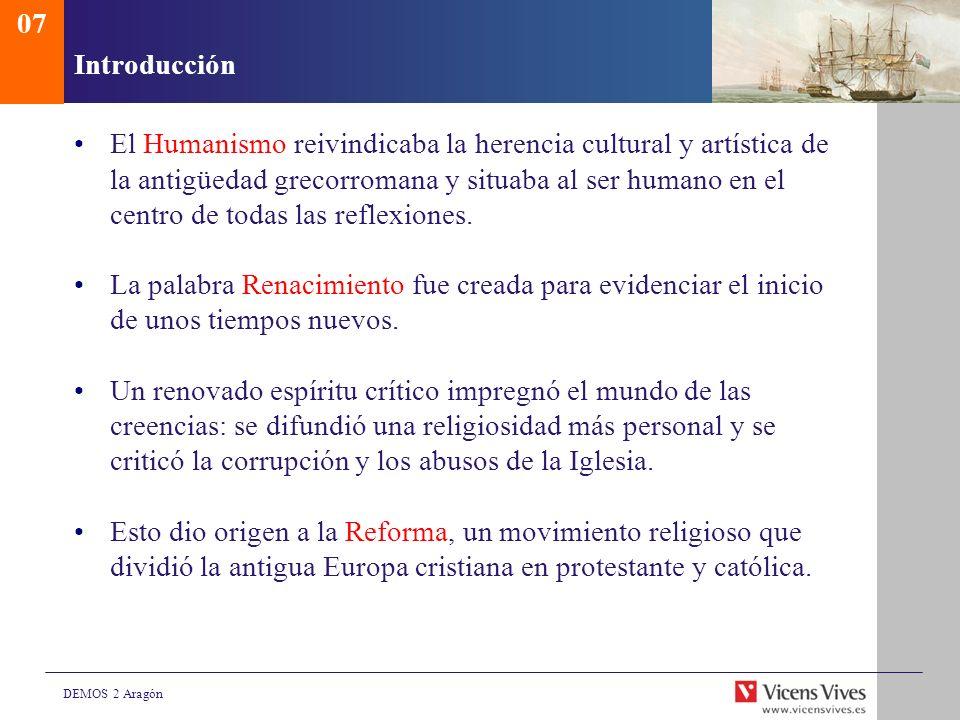 DEMOS 2 Aragón Introducción El Humanismo reivindicaba la herencia cultural y artística de la antigüedad grecorromana y situaba al ser humano en el cen