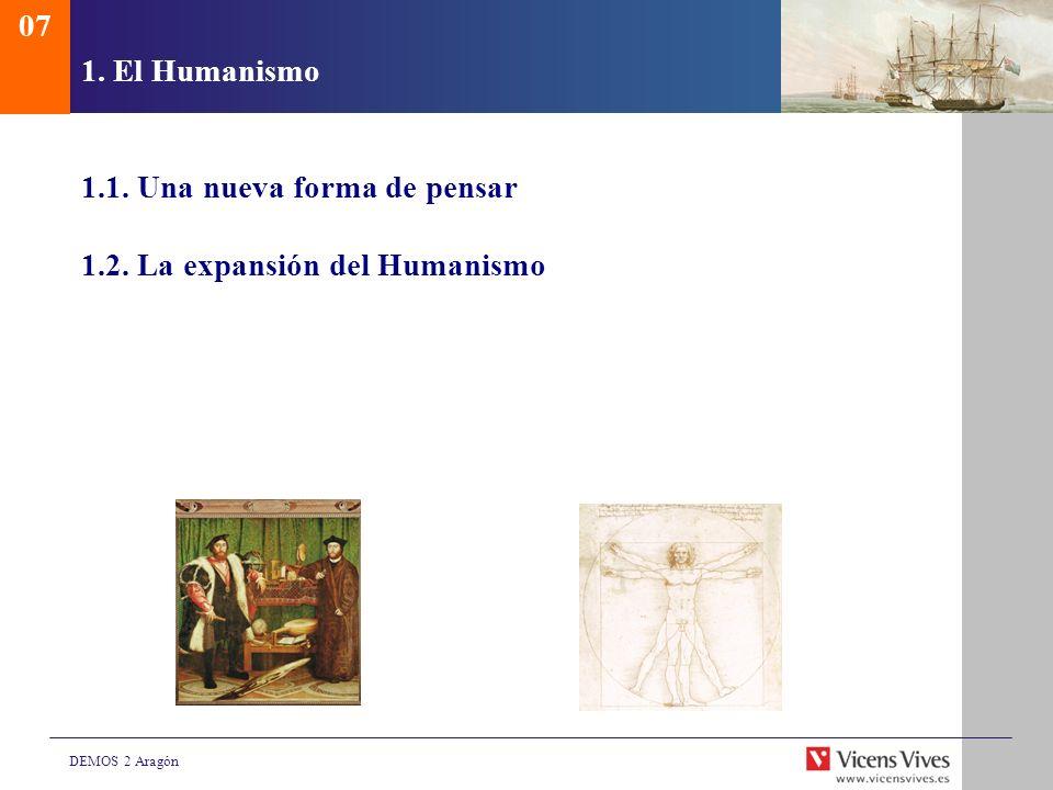 DEMOS 2 Aragón 1. El Humanismo 1.1. Una nueva forma de pensar 1.2. La expansión del Humanismo 07