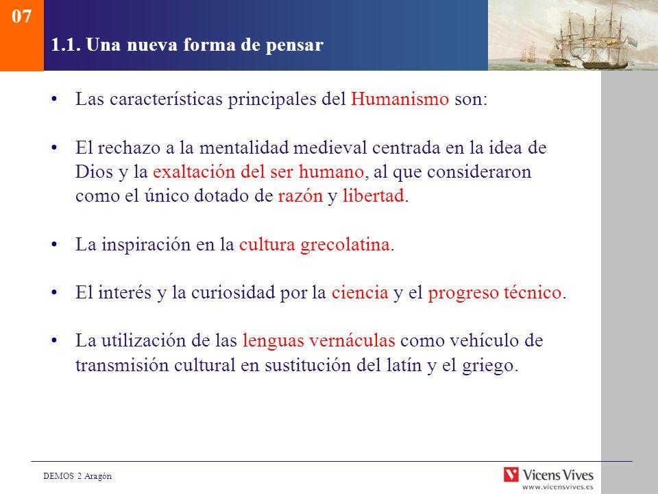 DEMOS 2 Aragón 1.1. Una nueva forma de pensar Las características principales del Humanismo son: El rechazo a la mentalidad medieval centrada en la id