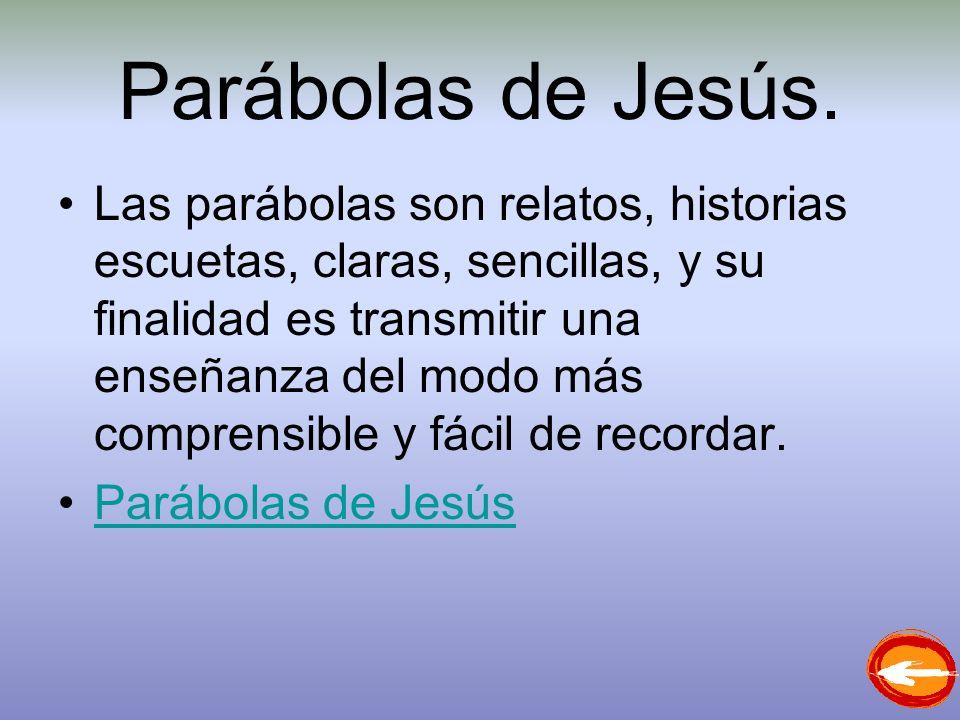 Parábolas de Jesús. Las parábolas son relatos, historias escuetas, claras, sencillas, y su finalidad es transmitir una enseñanza del modo más comprens