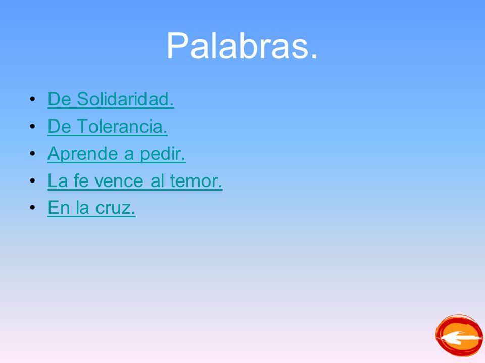 Palabras. De Solidaridad. De Tolerancia. Aprende a pedir. La fe vence al temor. En la cruz.