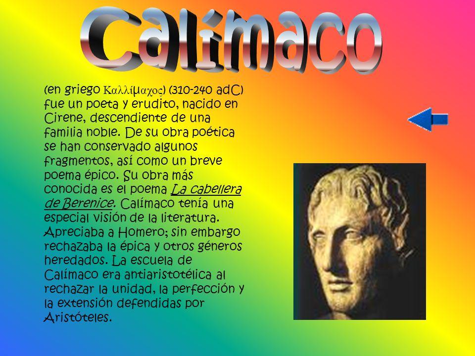 (en griego Καλλί μ αχος ) (310-240 adC) fue un poeta y erudito, nacido en Cirene, descendiente de una familia noble.