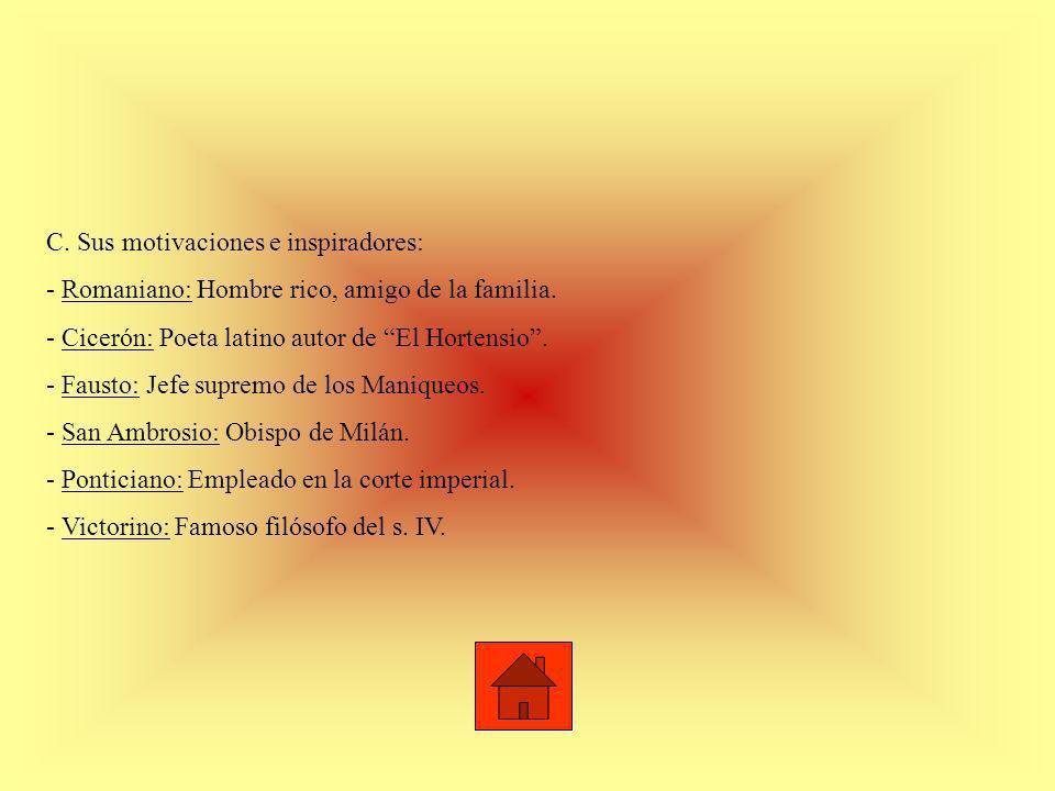 C. Sus motivaciones e inspiradores: - Romaniano: Hombre rico, amigo de la familia. - Cicerón: Poeta latino autor de El Hortensio. - Fausto: Jefe supre