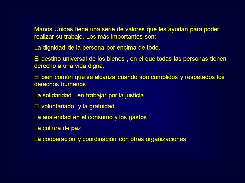 Manos Unidas tiene una serie de valores que les ayudan para poder realizar su trabajo. Los más importantes son: La dignidad de la persona por encima d