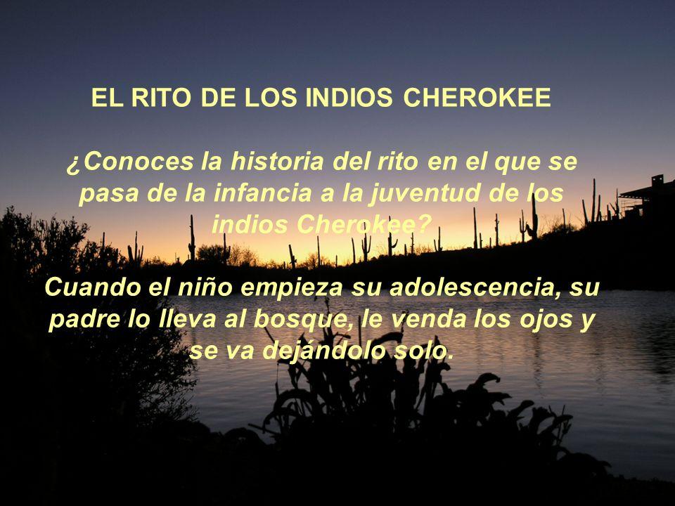 EL RITO DE LOS INDIOS CHEROKEE ¿Conoces la historia del rito en el que se pasa de la infancia a la juventud de los indios Cherokee.