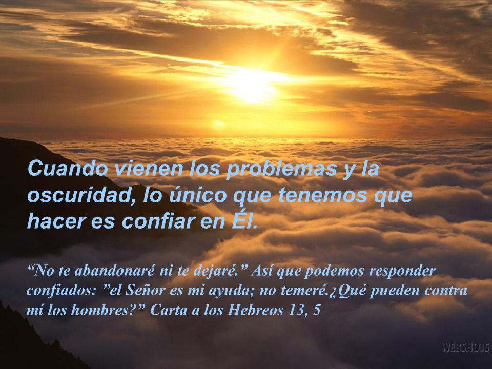 Cuando vienen los problemas y la oscuridad, lo único que tenemos que hacer es confiar en Él.