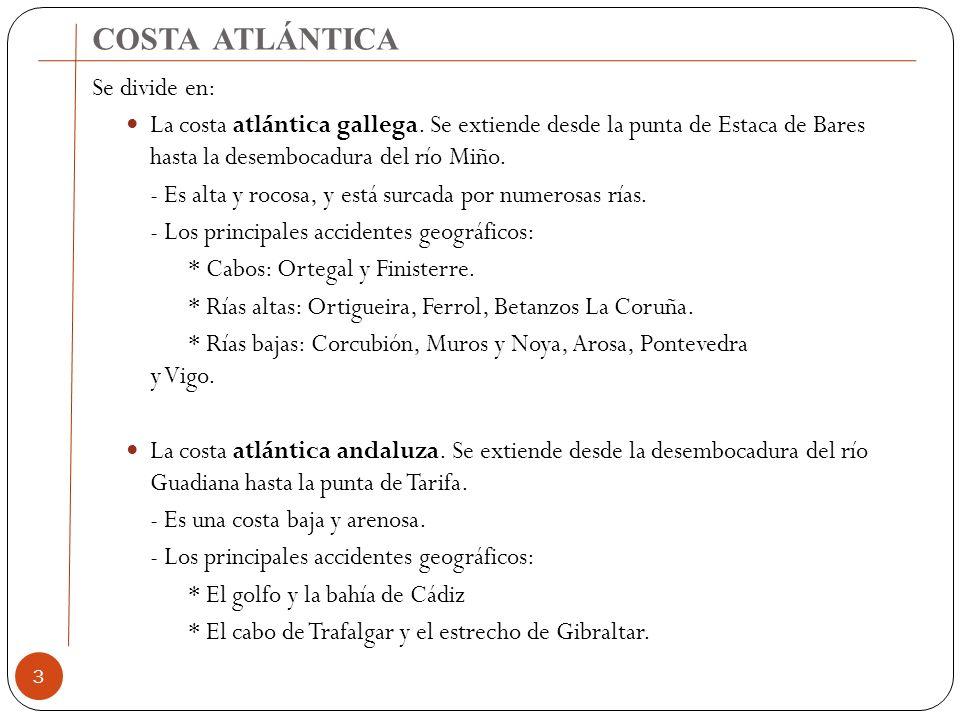 COSTA ATLÁNTICA 3 Se divide en: La costa atlántica gallega. Se extiende desde la punta de Estaca de Bares hasta la desembocadura del río Miño. - Es al