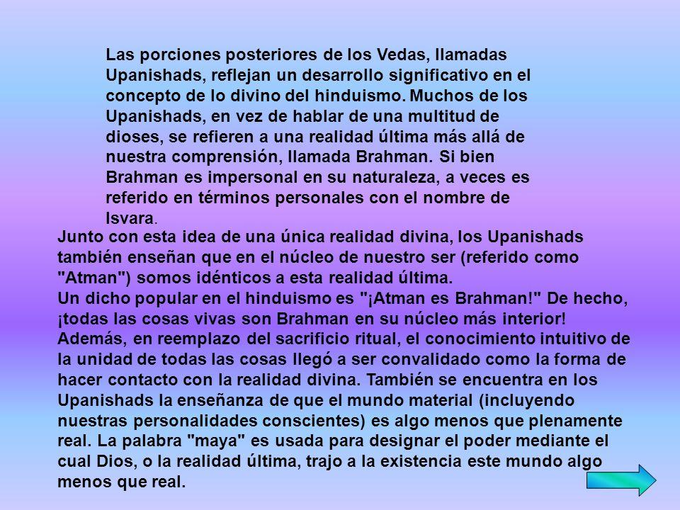 Las porciones posteriores de los Vedas, llamadas Upanishads, reflejan un desarrollo significativo en el concepto de lo divino del hinduismo. Muchos de