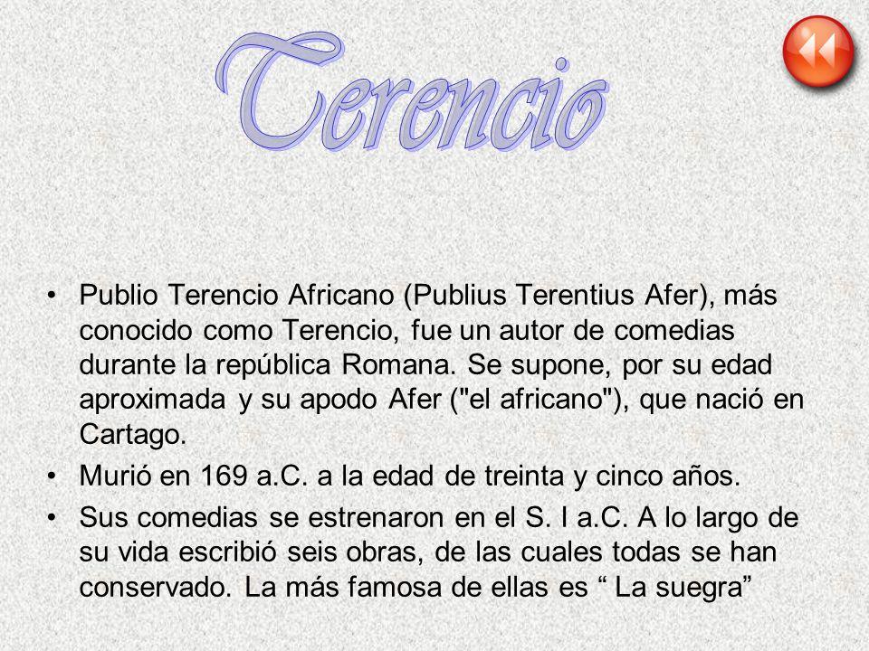 Publio Terencio Africano (Publius Terentius Afer), más conocido como Terencio, fue un autor de comedias durante la república Romana. Se supone, por su