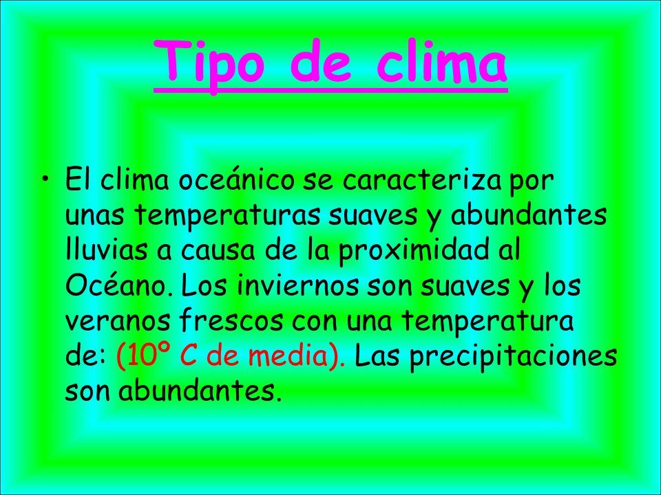 Tipo de clima El clima oceánico se caracteriza por unas temperaturas suaves y abundantes lluvias a causa de la proximidad al Océano. Los inviernos son