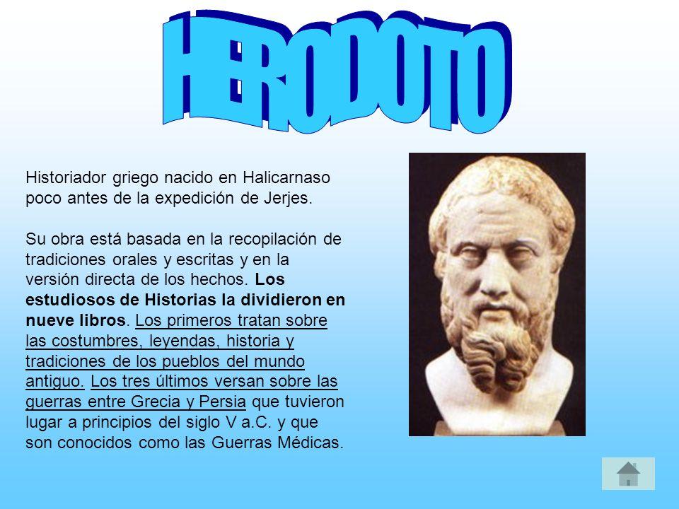 Historiador griego nacido en Halicarnaso poco antes de la expedición de Jerjes. Su obra está basada en la recopilación de tradiciones orales y escrita
