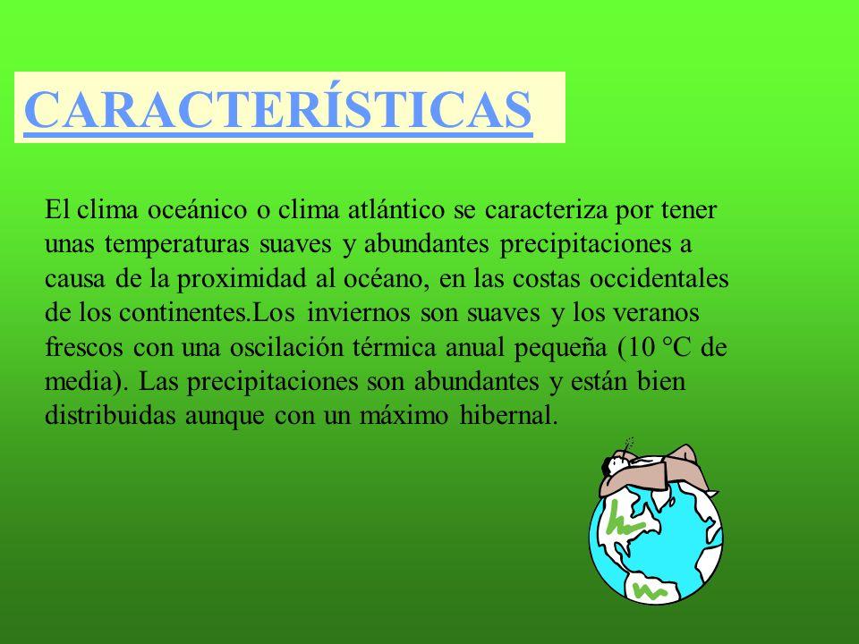 CARACTERÍSTICAS El clima oceánico o clima atlántico se caracteriza por tener unas temperaturas suaves y abundantes precipitaciones a causa de la proxi