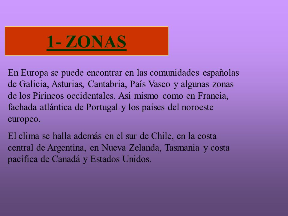 1- ZONAS En Europa se puede encontrar en las comunidades españolas de Galicia, Asturias, Cantabria, País Vasco y algunas zonas de los Pirineos occiden