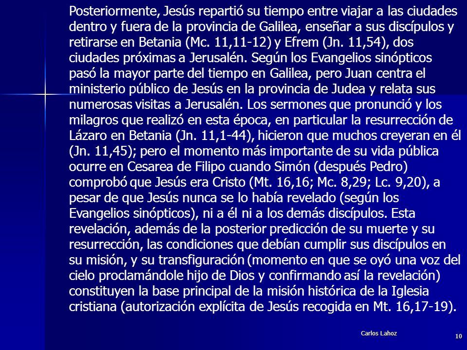 Carlos Lahoz 10 Posteriormente, Jesús repartió su tiempo entre viajar a las ciudades dentro y fuera de la provincia de Galilea, enseñar a sus discípul