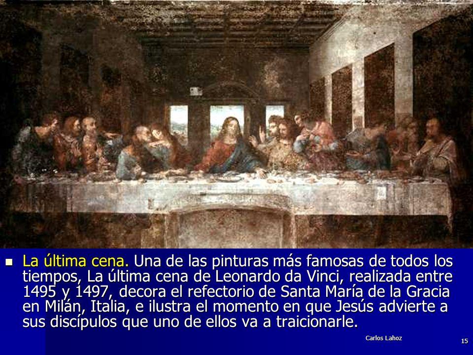 Carlos Lahoz 15 La última cena. Una de las pinturas más famosas de todos los tiempos, La última cena de Leonardo da Vinci, realizada entre 1495 y 1497