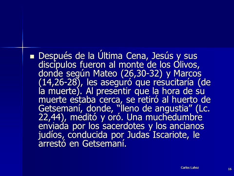 Carlos Lahoz 16 Después de la Última Cena, Jesús y sus discípulos fueron al monte de los Olivos, donde según Mateo (26,30-32) y Marcos (14,26-28), les
