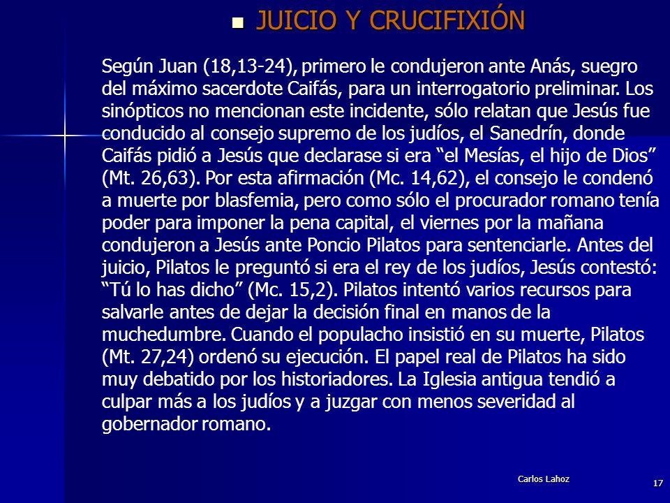 Carlos Lahoz 17 JUICIO Y CRUCIFIXIÓN JUICIO Y CRUCIFIXIÓN Según Juan (18,13-24), primero le condujeron ante Anás, suegro del máximo sacerdote Caifás,