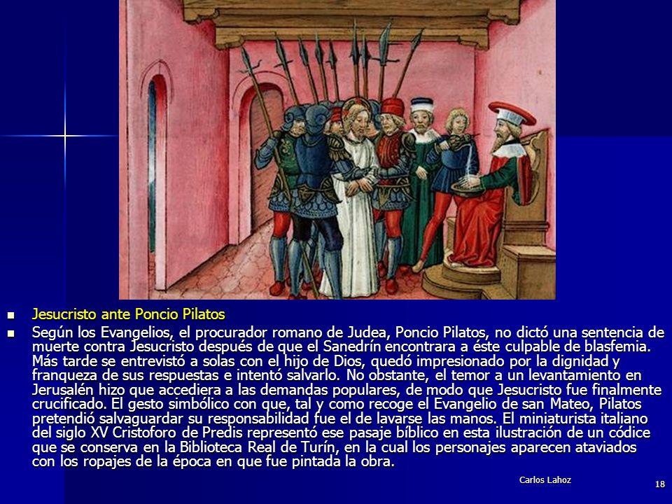 Carlos Lahoz 18 Jesucristo ante Poncio Pilatos Jesucristo ante Poncio Pilatos Según los Evangelios, el procurador romano de Judea, Poncio Pilatos, no