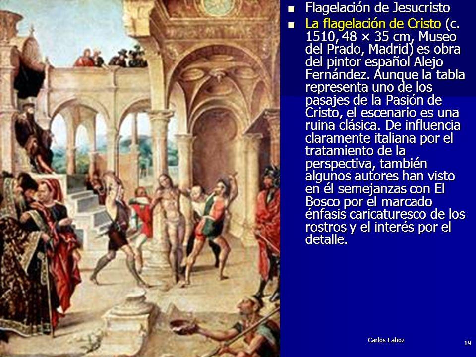 Carlos Lahoz 19 Flagelación de Jesucristo Flagelación de Jesucristo La flagelación de Cristo (c. 1510, 48 × 35 cm, Museo del Prado, Madrid) es obra de