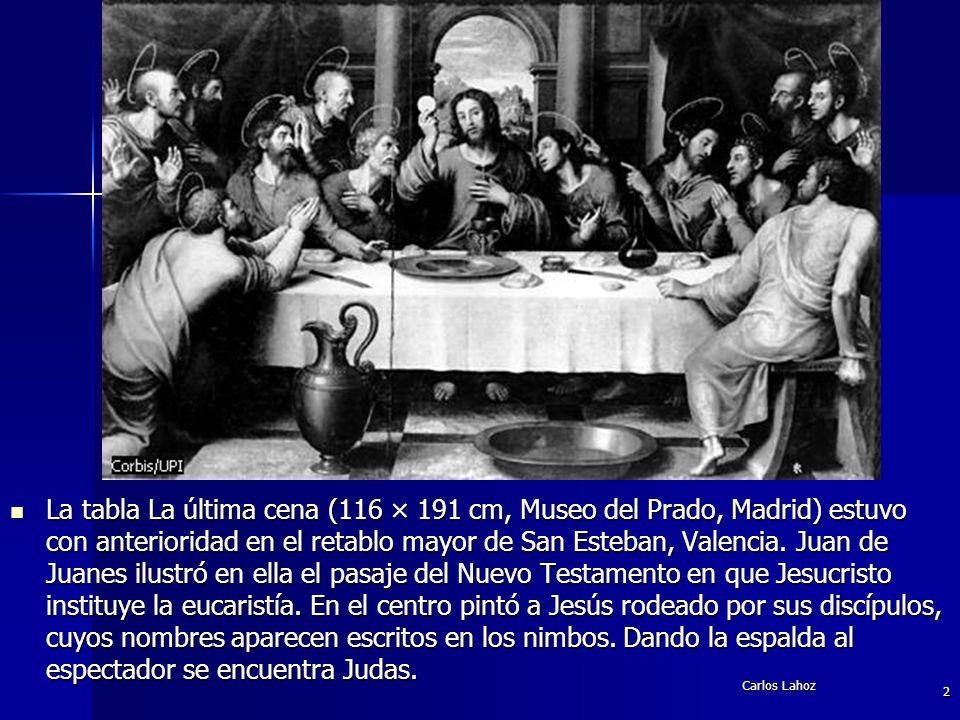 Carlos Lahoz 2 La tabla La última cena (116 × 191 cm, Museo del Prado, Madrid) estuvo con anterioridad en el retablo mayor de San Esteban, Valencia. J