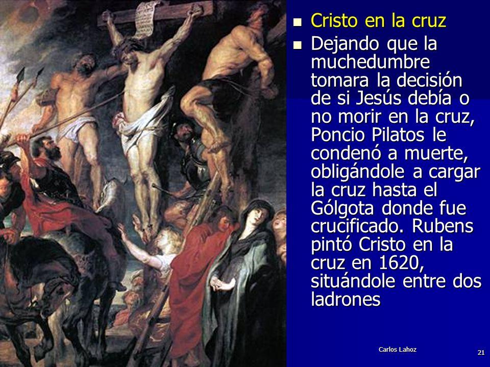 Carlos Lahoz 21 Cristo en la cruz Cristo en la cruz Dejando que la muchedumbre tomara la decisión de si Jesús debía o no morir en la cruz, Poncio Pila
