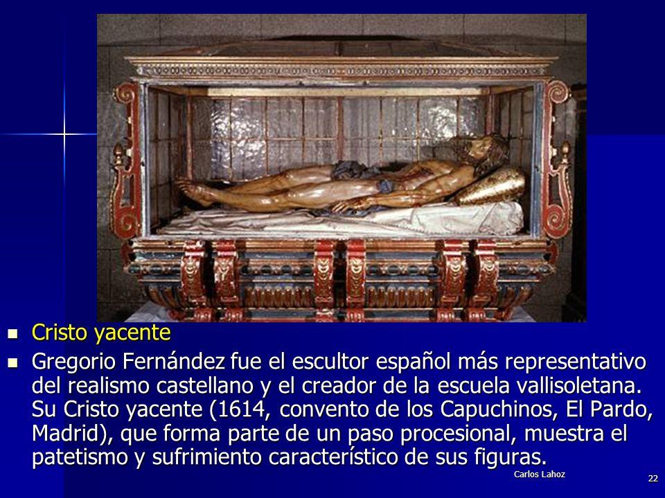 Carlos Lahoz 22 Cristo yacente Cristo yacente Gregorio Fernández fue el escultor español más representativo del realismo castellano y el creador de la