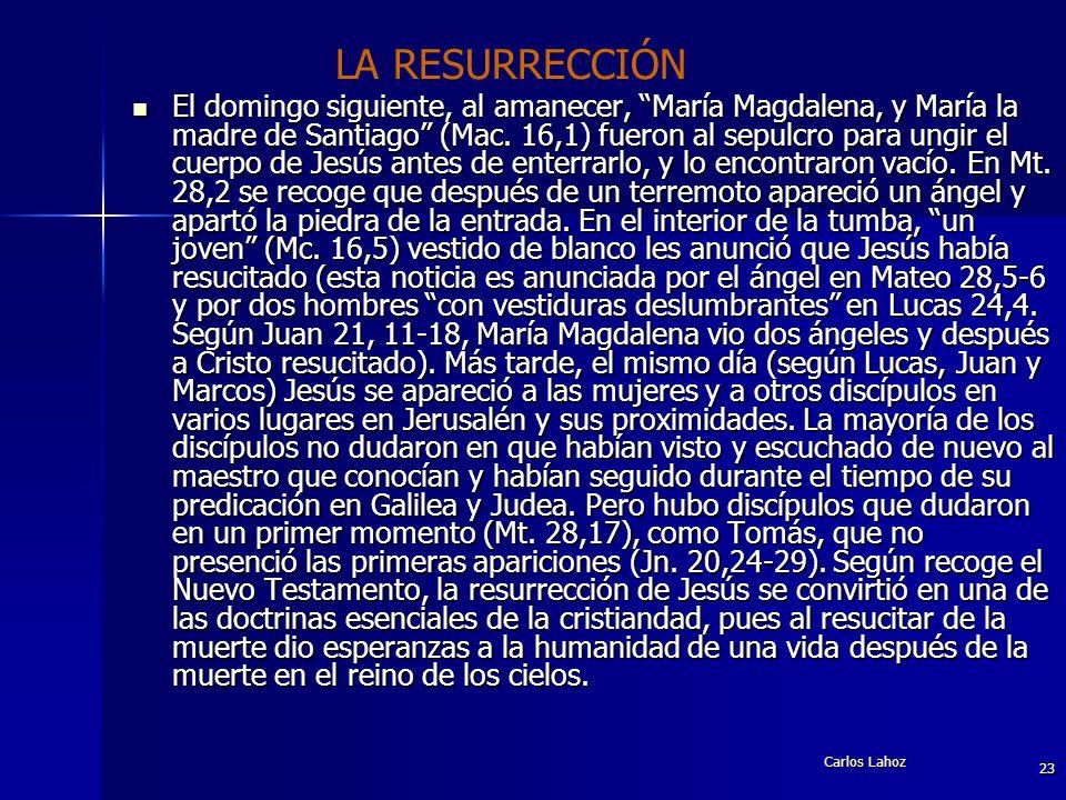 Carlos Lahoz 23 El domingo siguiente, al amanecer, María Magdalena, y María la madre de Santiago (Mac. 16,1) fueron al sepulcro para ungir el cuerpo d