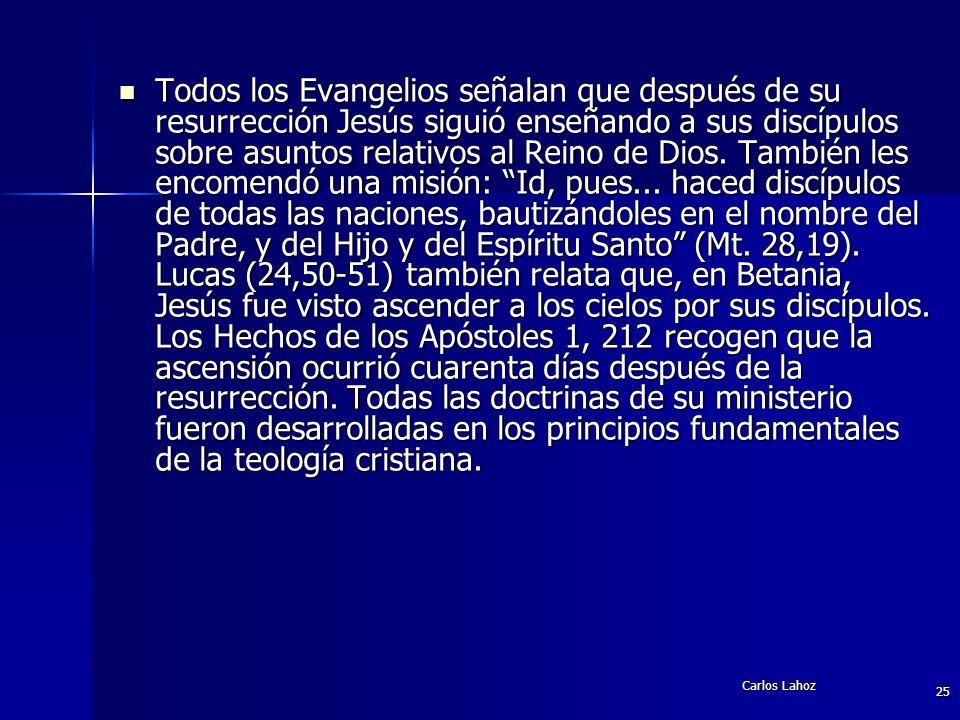 Carlos Lahoz 25 Todos los Evangelios señalan que después de su resurrección Jesús siguió enseñando a sus discípulos sobre asuntos relativos al Reino d