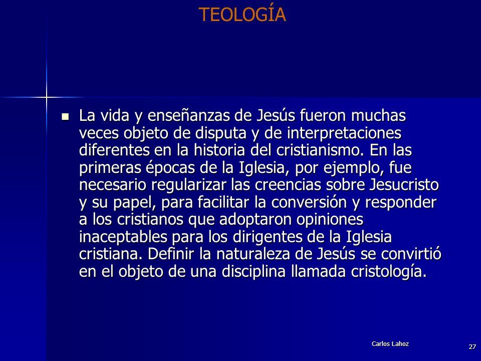 Carlos Lahoz 27 La vida y enseñanzas de Jesús fueron muchas veces objeto de disputa y de interpretaciones diferentes en la historia del cristianismo.