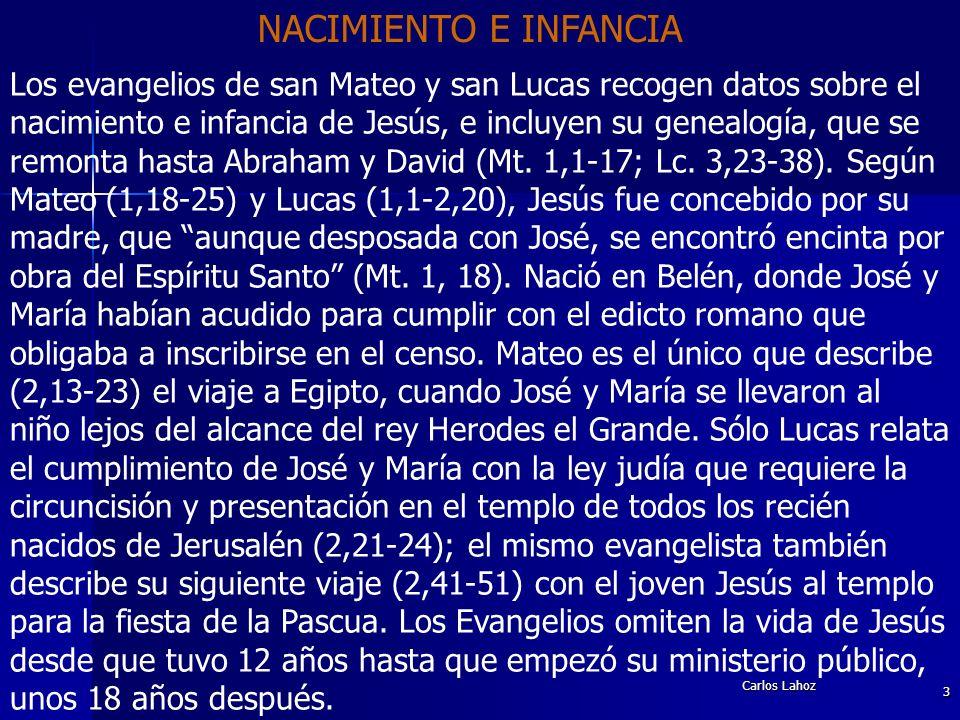 Carlos Lahoz 3 NACIMIENTO E INFANCIA Los evangelios de san Mateo y san Lucas recogen datos sobre el nacimiento e infancia de Jesús, e incluyen su gene