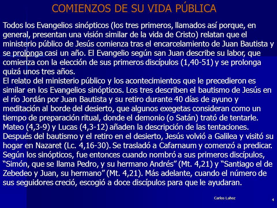Carlos Lahoz 4 COMIENZOS DE SU VIDA PÚBLICA Todos los Evangelios sinópticos (los tres primeros, llamados así porque, en general, presentan una visión