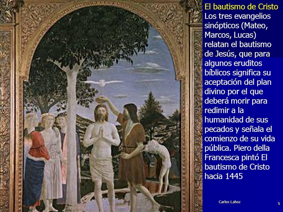 Carlos Lahoz 5 El bautismo de Cristo Los tres evangelios sinópticos (Mateo, Marcos, Lucas) relatan el bautismo de Jesús, que para algunos eruditos bíb