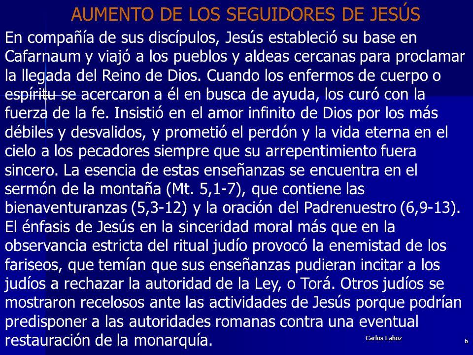 Carlos Lahoz 6 AUMENTO DE LOS SEGUIDORES DE JESÚS En compañía de sus discípulos, Jesús estableció su base en Cafarnaum y viajó a los pueblos y aldeas