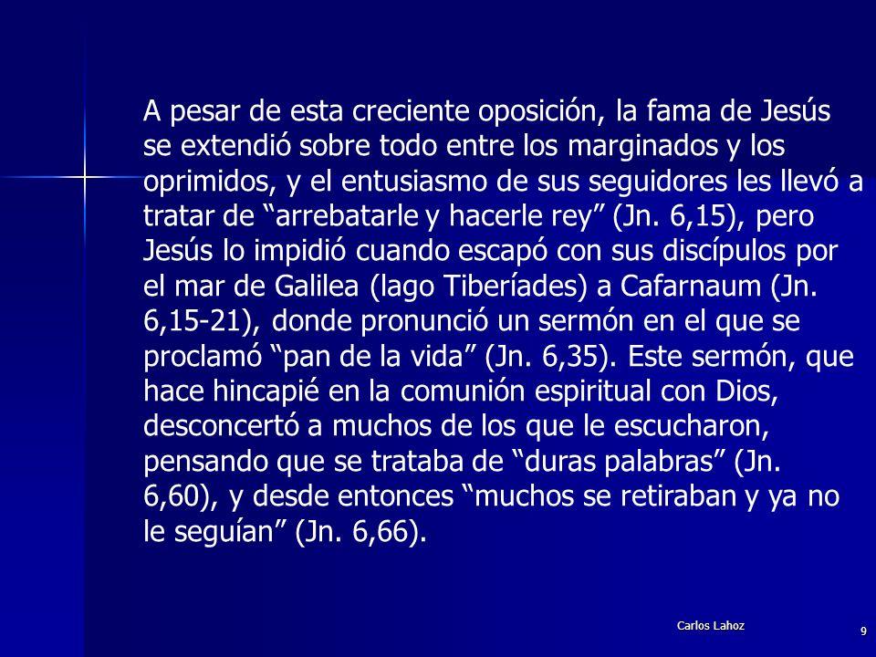 Carlos Lahoz 9 A pesar de esta creciente oposición, la fama de Jesús se extendió sobre todo entre los marginados y los oprimidos, y el entusiasmo de s