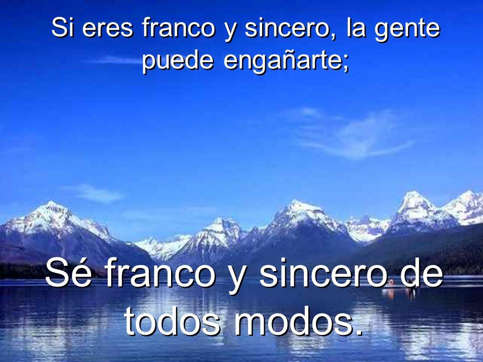 Si eres franco y sincero, la gente puede engañarte; Si eres franco y sincero, la gente puede engañarte; Sé franco y sincero de todos modos.