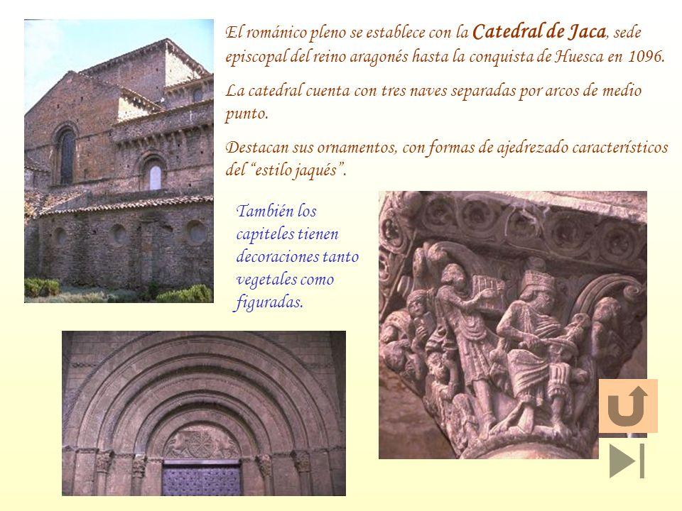 El románico pleno se establece con la Catedral de Jaca, sede episcopal del reino aragonés hasta la conquista de Huesca en 1096. La catedral cuenta con
