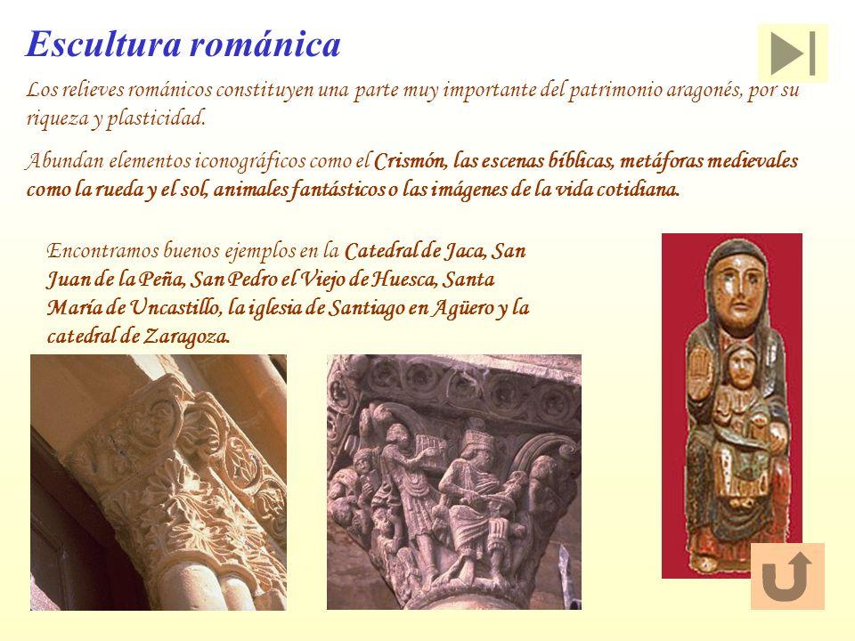 Escultura románica Los relieves románicos constituyen una parte muy importante del patrimonio aragonés, por su riqueza y plasticidad. Abundan elemento