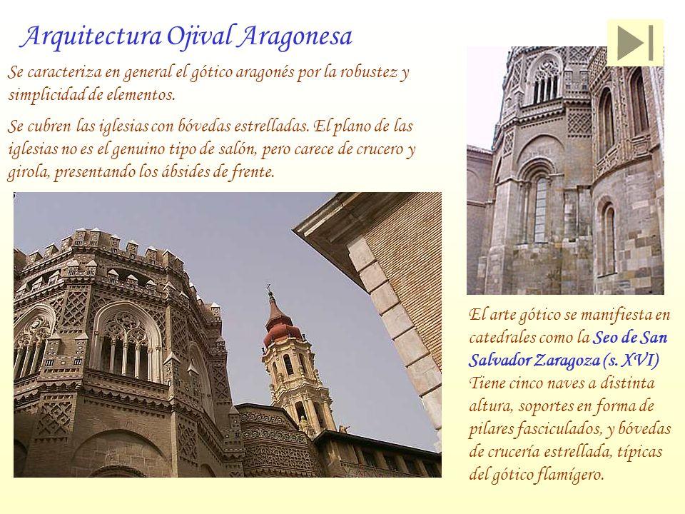Arquitectura Ojival Aragonesa Se caracteriza en general el gótico aragonés por la robustez y simplicidad de elementos. Se cubren las iglesias con bóve