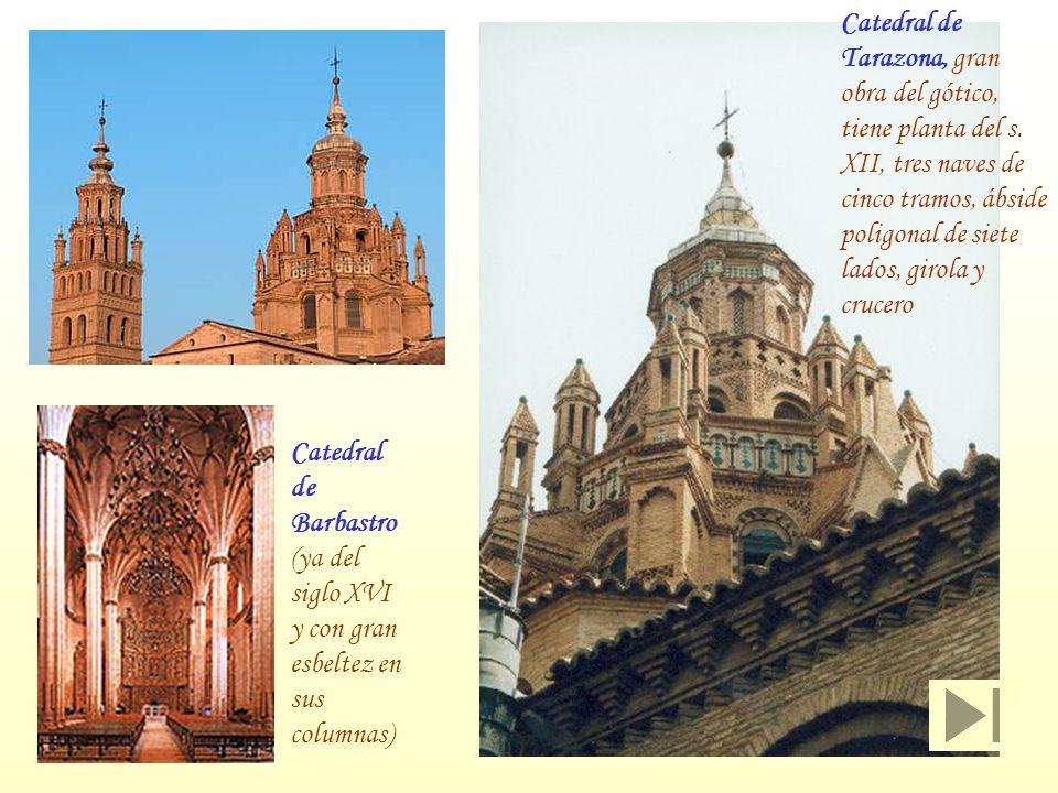 Catedral de Barbastro (ya del siglo XVI y con gran esbeltez en sus columnas) Catedral de Tarazona, gran obra del gótico, tiene planta del s. XII, tres