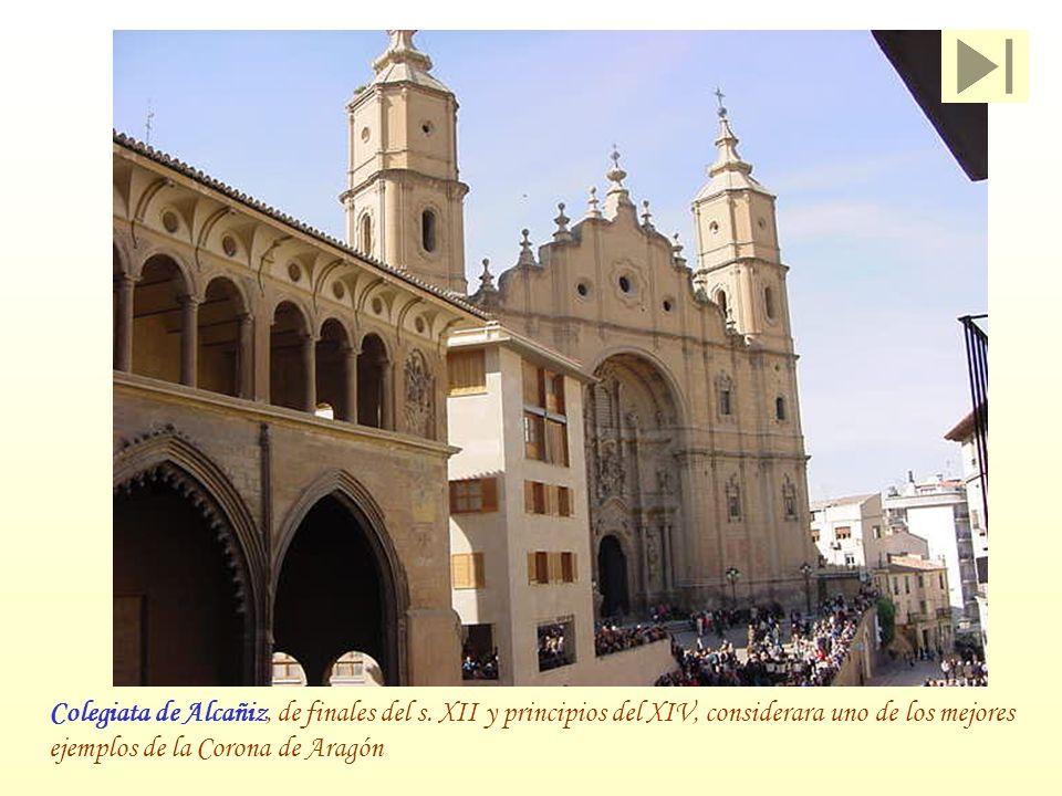 Colegiata de Alcañiz, de finales del s. XII y principios del XIV, considerara uno de los mejores ejemplos de la Corona de Aragón