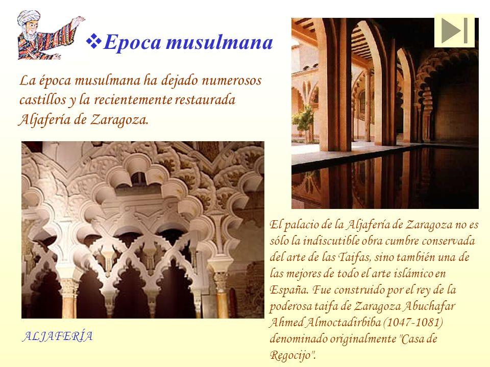 La época musulmana ha dejado numerosos castillos y la recientemente restaurada Aljafería de Zaragoza. El palacio de la Aljafería de Zaragoza no es sól