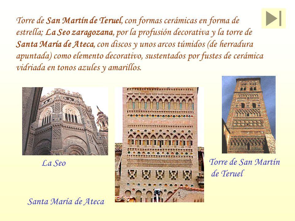 Torre de San Martín de Teruel, con formas cerámicas en forma de estrella; La Seo zaragozana, por la profusión decorativa y la torre de Santa María de