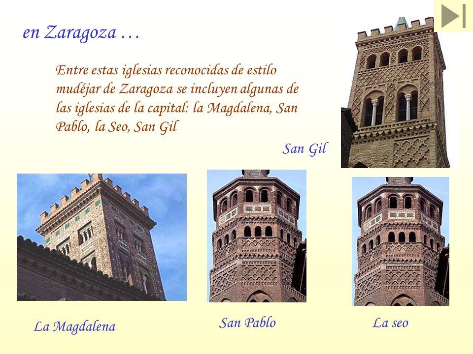 en Zaragoza … Entre estas iglesias reconocidas de estilo mudéjar de Zaragoza se incluyen algunas de las iglesias de la capital: la Magdalena, San Pabl