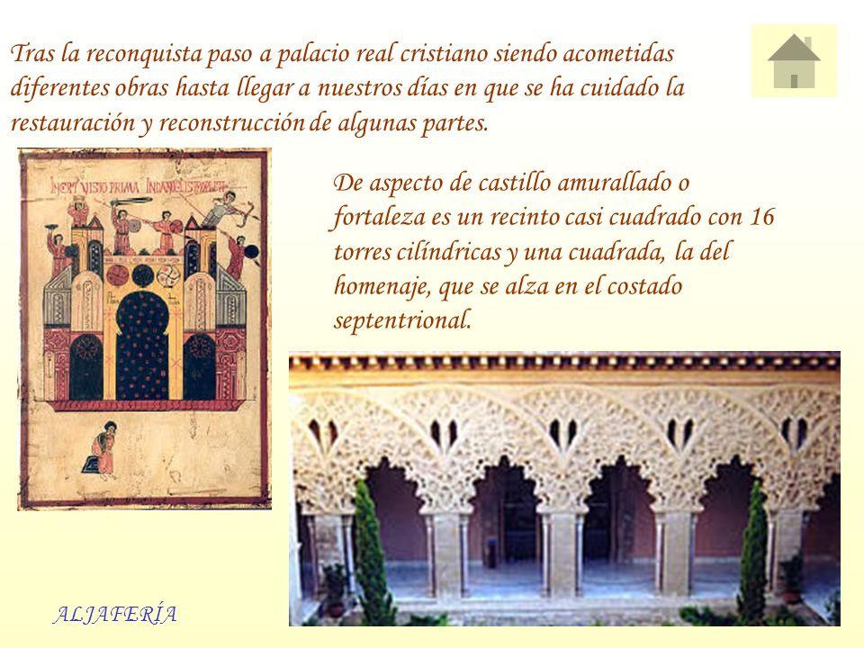 ALJAFERÍA Tras la reconquista paso a palacio real cristiano siendo acometidas diferentes obras hasta llegar a nuestros días en que se ha cuidado la re