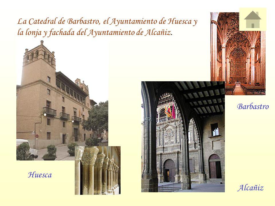 La Catedral de Barbastro, el Ayuntamiento de Huesca y la lonja y fachada del Ayuntamiento de Alcañiz. Barbastro Alcañiz Huesca