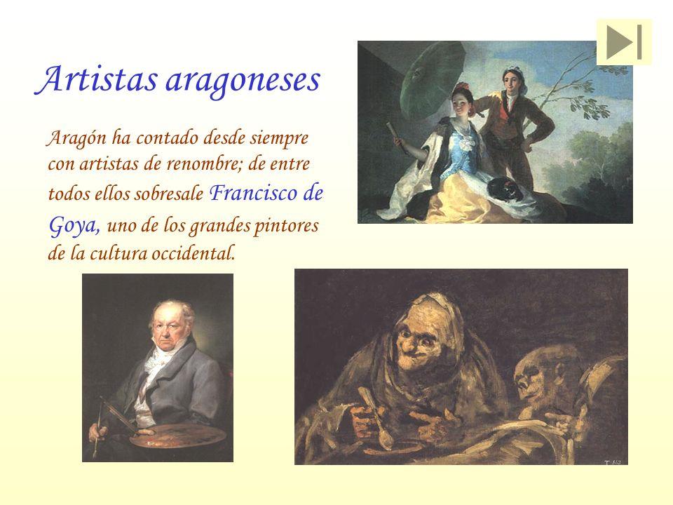 Artistas aragoneses Aragón h a contado desde siempre con artistas de renombre; de entre todos ellos sobresale Francisco de Goya, uno de los grandes pi